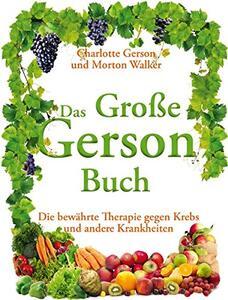 Das Große Gerson Buch (auf Deutsch) von Charlotte GERSON & Morton WALKER ISBN 978-3-9814098-4-0 | EUJUICERS.DE