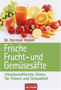 Frische Frucht- und Gemüsesäfte von Dr. Norman WALKER ISBN 978-3-442-13694-0 | EUJUICERS.DE