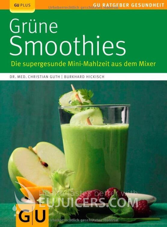 Grüne Smoothies von Dr. med. C. GUTH & B. HICKISCH | GU Ratgeber Gesundheit ISBN 978-3-8338-2617-7 | EUJUICERS.DE