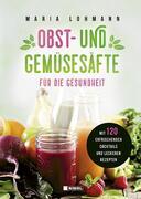 Obst- und Gemüsesäfte für die Gesundheit Maria Lohmann